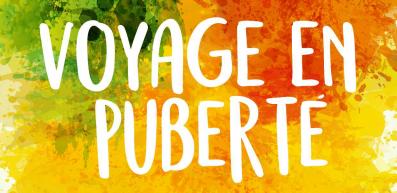 Voyage en puberté
